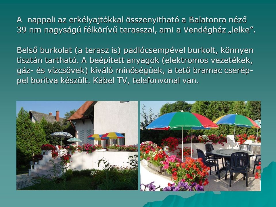 """A nappali az erkélyajtókkal összenyitható a Balatonra néző 39 nm nagyságú félkörívű terasszal, ami a Vendégház """"lelke ."""