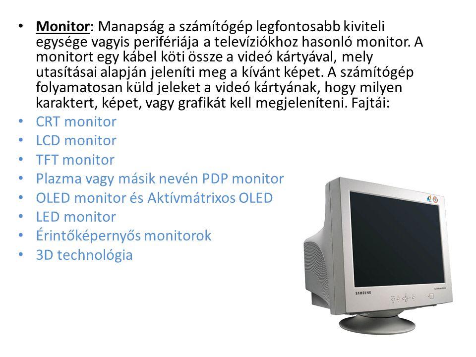 Monitor: Manapság a számítógép legfontosabb kiviteli egysége vagyis perifériája a televíziókhoz hasonló monitor. A monitort egy kábel köti össze a vid