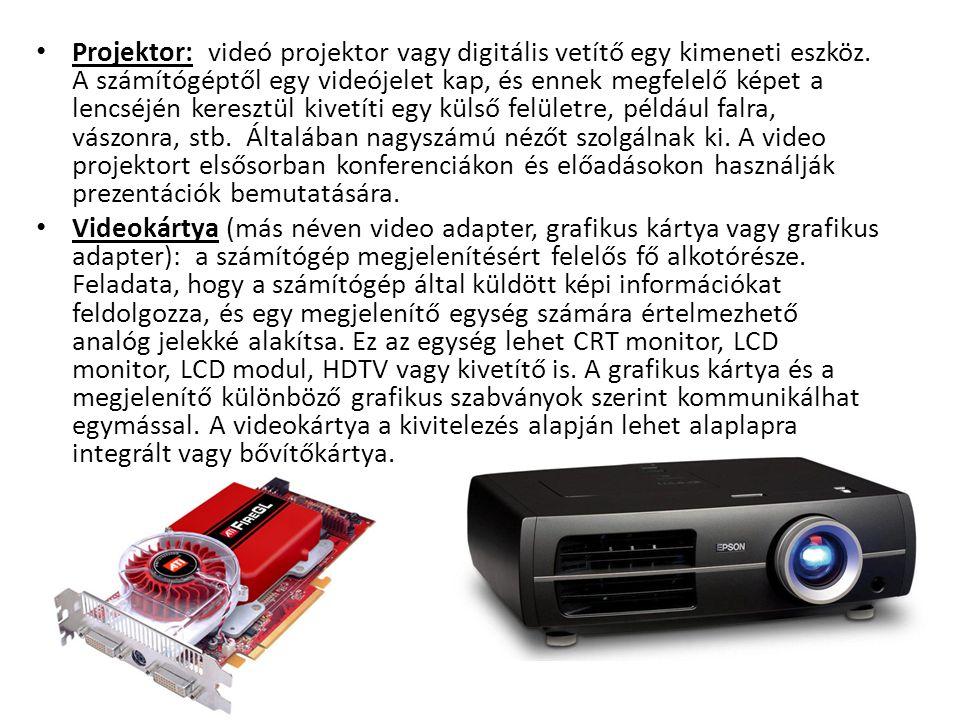 Projektor: videó projektor vagy digitális vetítő egy kimeneti eszköz. A számítógéptől egy videójelet kap, és ennek megfelelő képet a lencséjén kereszt