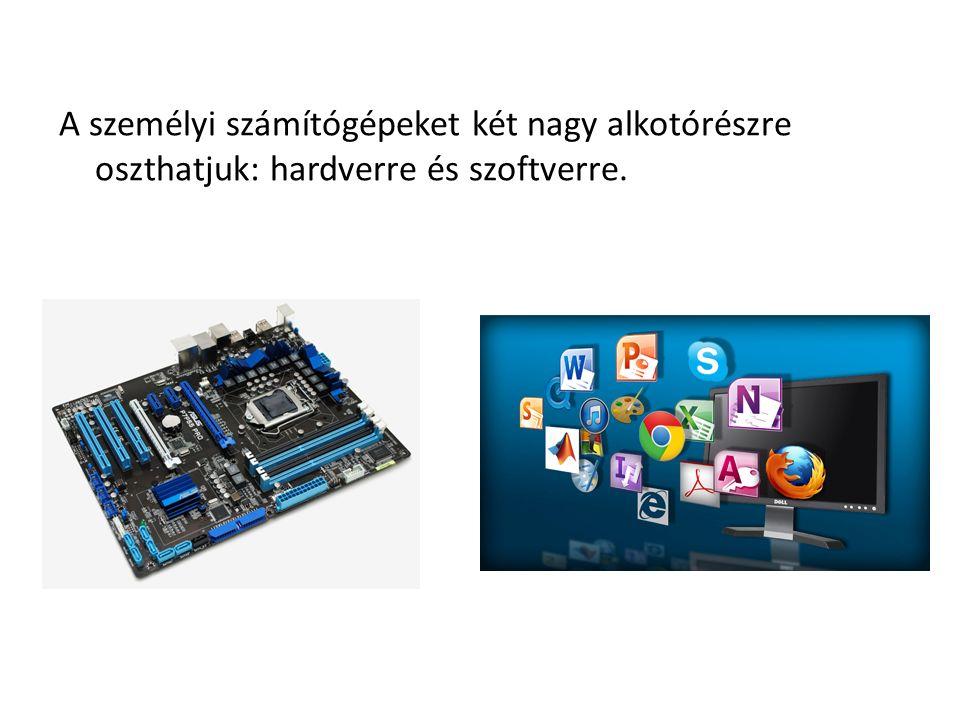 A személyi számítógépeket két nagy alkotórészre oszthatjuk: hardverre és szoftverre.