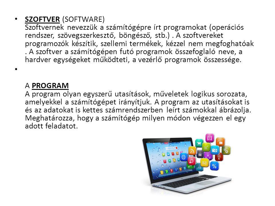 SZOFTVER (SOFTWARE) Szoftvernek nevezzük a számítógépre írt programokat (operációs rendszer, szövegszerkesztő, böngésző, stb.). A szoftvereket program