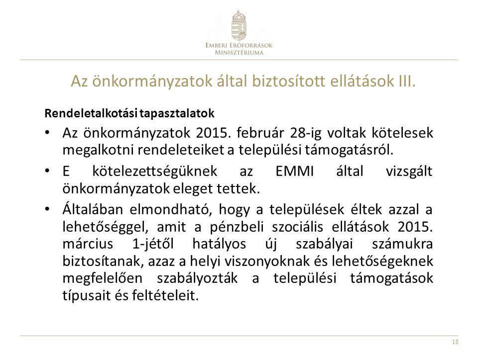 18 Az önkormányzatok által biztosított ellátások III. Rendeletalkotási tapasztalatok Az önkormányzatok 2015. február 28-ig voltak kötelesek megalkotni