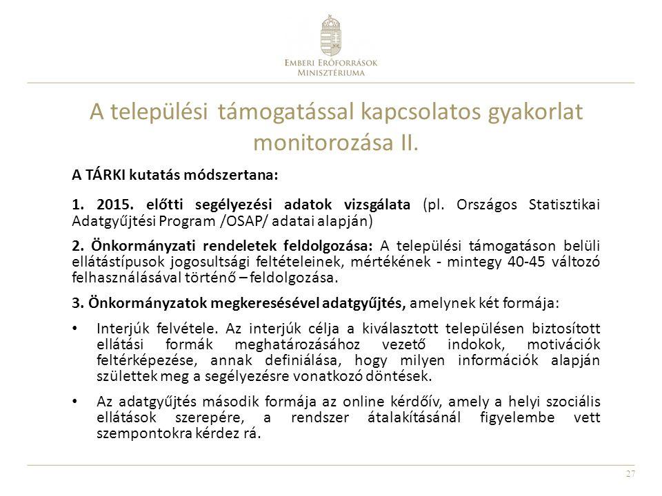 27 A TÁRKI kutatás módszertana: 1. 2015. előtti segélyezési adatok vizsgálata (pl. Országos Statisztikai Adatgyűjtési Program /OSAP/ adatai alapján) 2