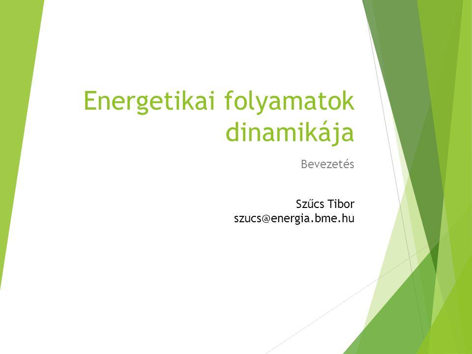 Energetikai folyamatok dinamikája Bevezetés Szűcs Tibor szucs@energia.bme.hu