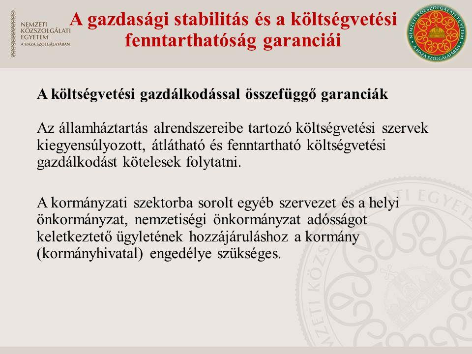 A gazdasági stabilitás és a költségvetési fenntarthatóság garanciái A költségvetési gazdálkodással összefüggő garanciák Az államháztartás alrendszerei