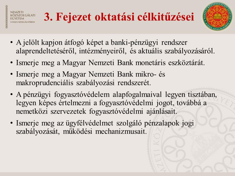 3. Fejezet oktatási célkitűzései A jelölt kapjon átfogó képet a banki-pénzügyi rendszer alaprendeltetéséről, intézményeiről, és aktuális szabályozásár