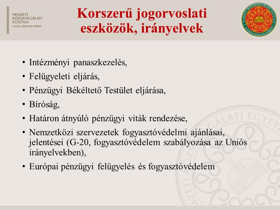 Korszerű jogorvoslati eszközök, irányelvek Intézményi panaszkezelés, Felügyeleti eljárás, Pénzügyi Békéltető Testület eljárása, Bíróság, Határon átnyú