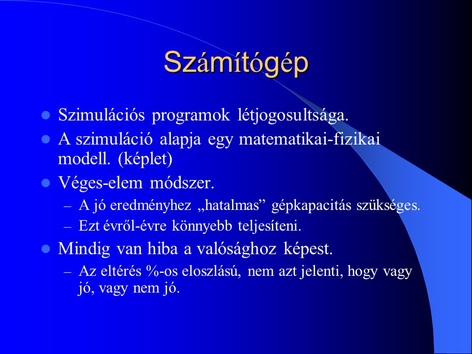 Sz á m í t ó g é p Szimulációs programok létjogosultsága.