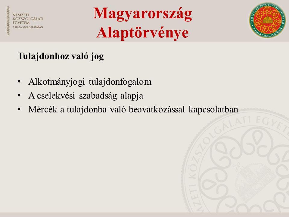 Tulajdonhoz való jog Alkotmányjogi tulajdonfogalom A cselekvési szabadság alapja Mércék a tulajdonba való beavatkozással kapcsolatban Magyarország Ala