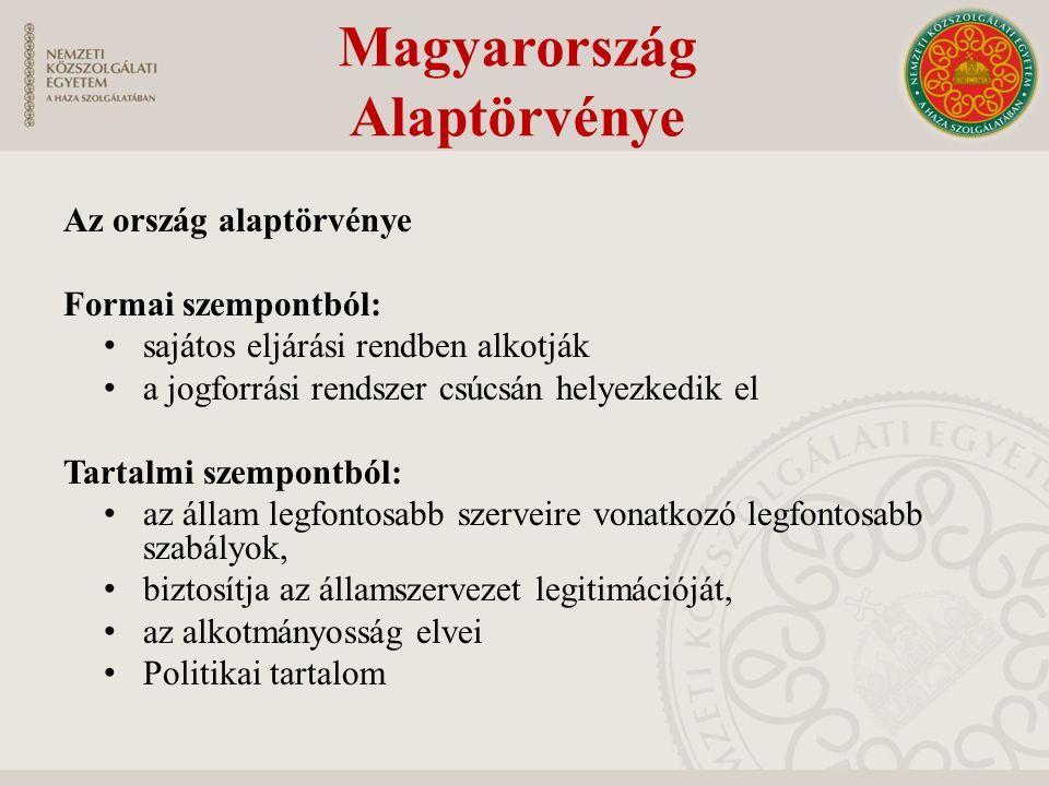 Magyarország Alaptörvénye Az ország alaptörvénye Formai szempontból: sajátos eljárási rendben alkotják a jogforrási rendszer csúcsán helyezkedik el Ta