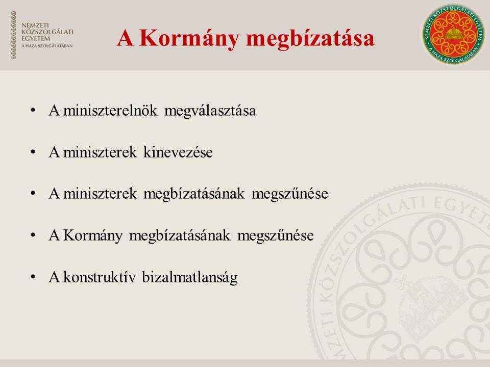 A Kormány megbízatása A miniszterelnök megválasztása A miniszterek kinevezése A miniszterek megbízatásának megszűnése A Kormány megbízatásának megszűn