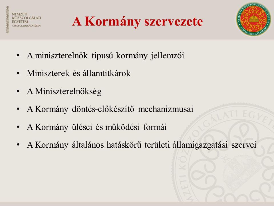 A Kormány szervezete A miniszterelnök típusú kormány jellemzői Miniszterek és államtitkárok A Miniszterelnökség A Kormány döntés-előkészítő mechanizmu
