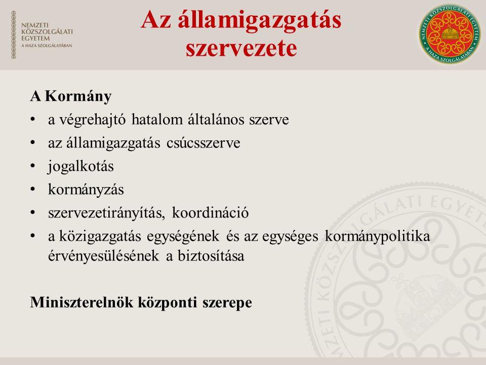 A Kormány a végrehajtó hatalom általános szerve az államigazgatás csúcsszerve jogalkotás kormányzás szervezetirányítás, koordináció a közigazgatás egy