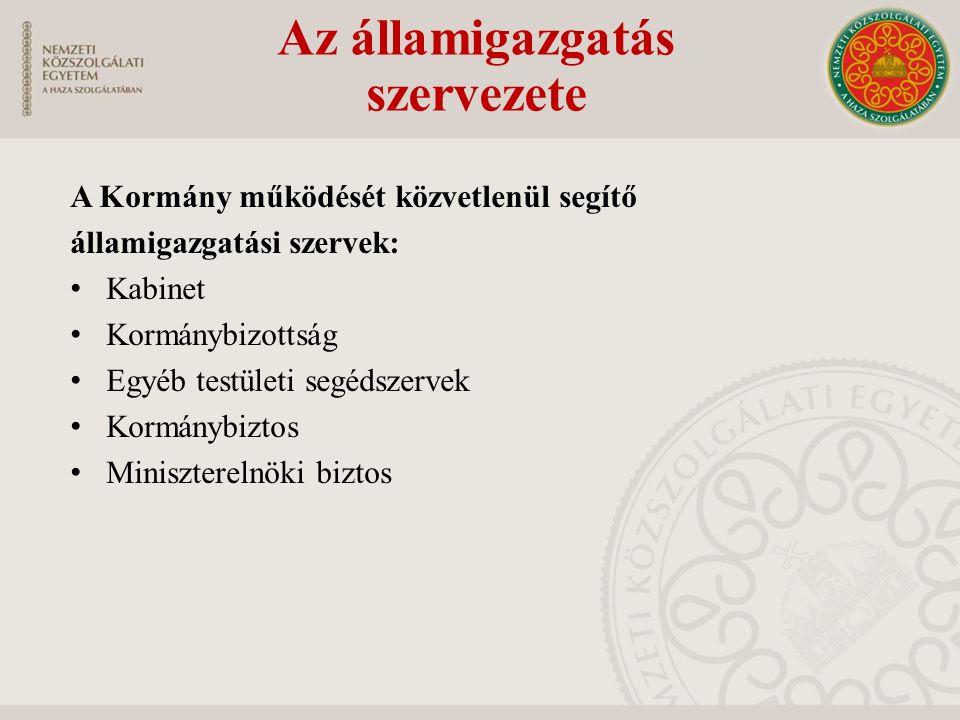 A Kormány működését közvetlenül segítő államigazgatási szervek: Kabinet Kormánybizottság Egyéb testületi segédszervek Kormánybiztos Miniszterelnöki bi