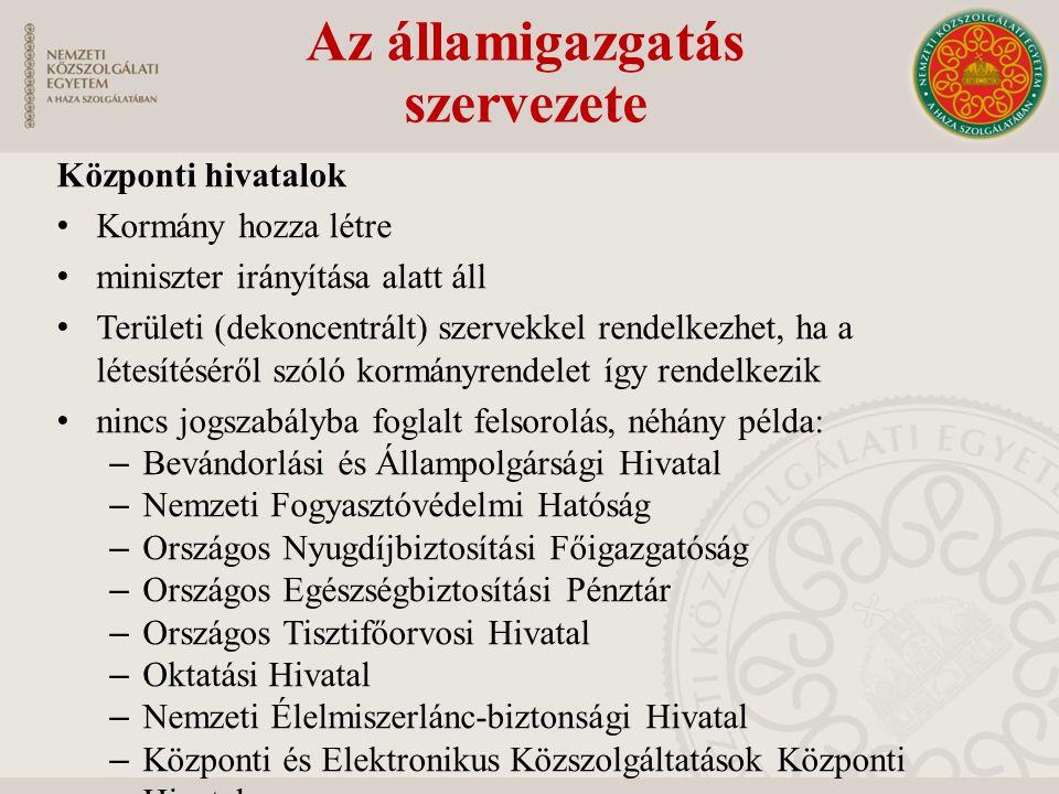 Központi hivatalok Kormány hozza létre miniszter irányítása alatt áll Területi (dekoncentrált) szervekkel rendelkezhet, ha a létesítéséről szóló kormá