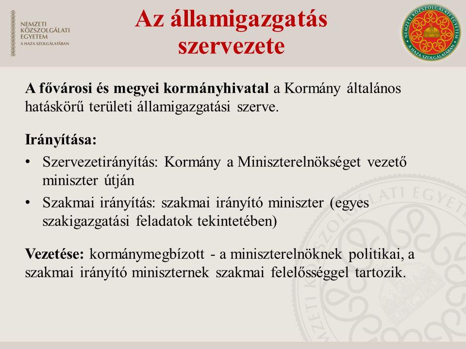 A fővárosi és megyei kormányhivatal a Kormány általános hatáskörű területi államigazgatási szerve. Irányítása: Szervezetirányítás: Kormány a Miniszter