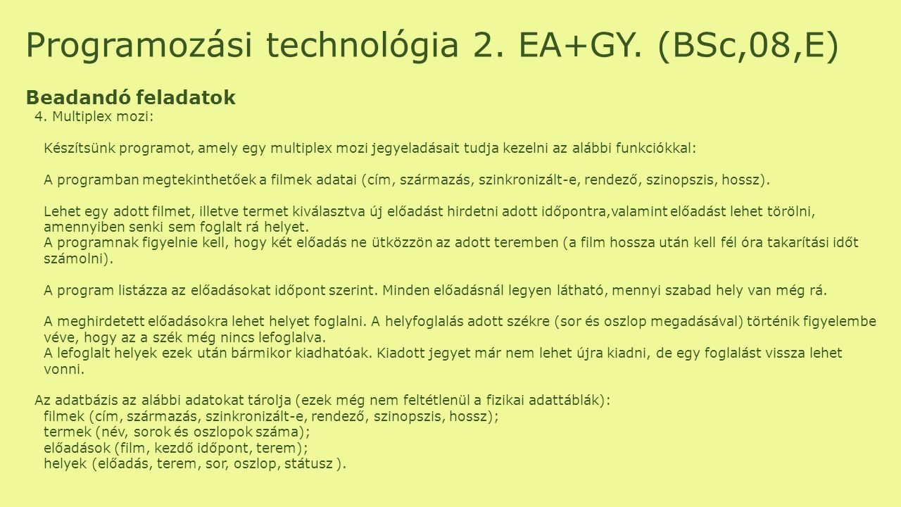 Programozási technológia 2. EA+GY. (BSc,08,E) Beadandó feladatok 4. Multiplex mozi: Készítsünk programot, amely egy multiplex mozi jegyeladásait tudja