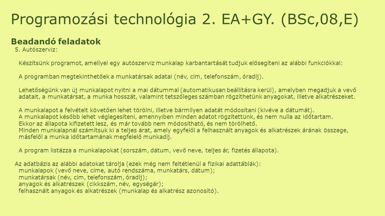 Programozási technológia 2. EA+GY. (BSc,08,E) Beadandó feladatok 5. Autószerviz: Készítsünk programot, amellyel egy autószerviz munkalap karbantartásá