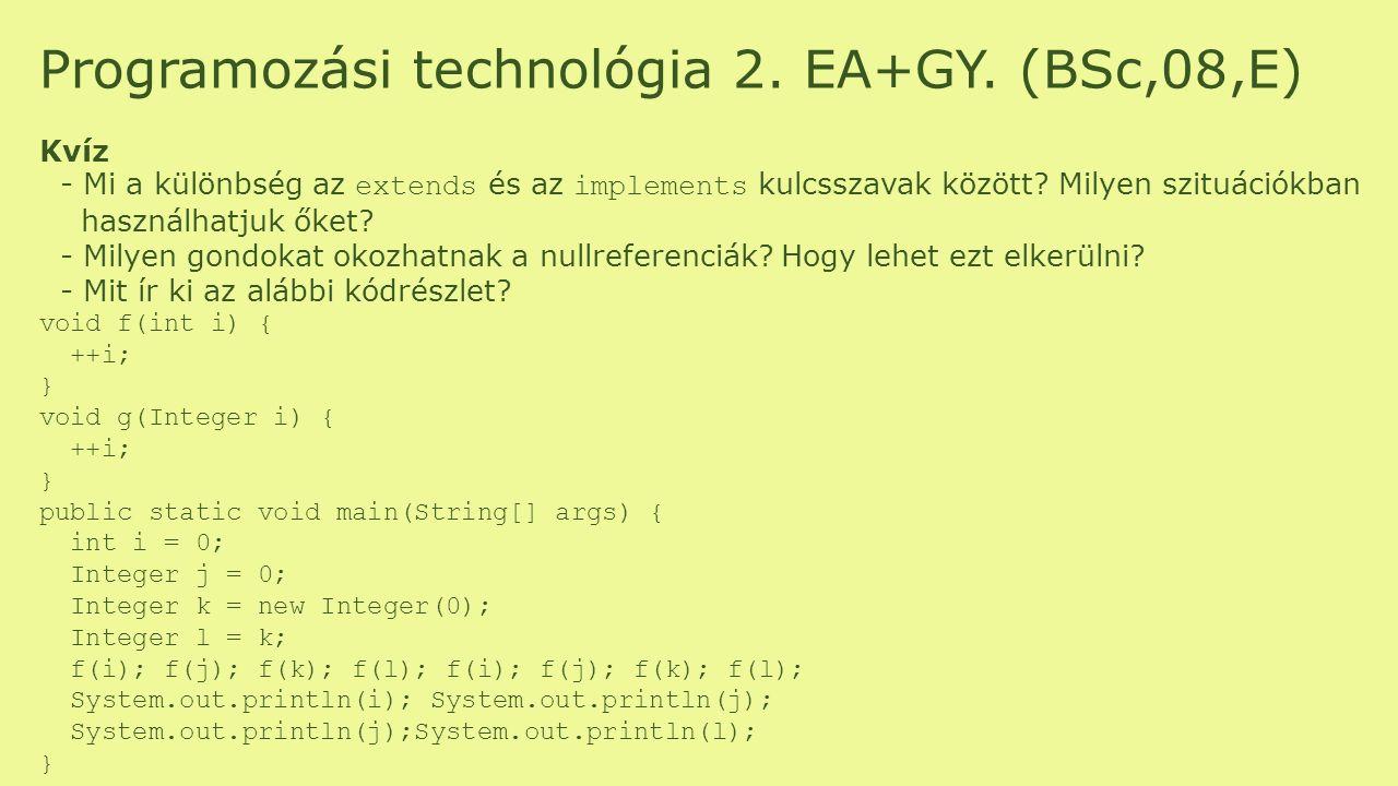 Programozási technológia 2. EA+GY. (BSc,08,E) Kvíz - Mi a különbség az extends és az implements kulcsszavak között? Milyen szituációkban használhatjuk