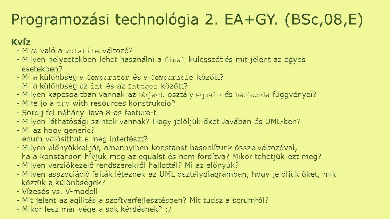 Programozási technológia 2. EA+GY. (BSc,08,E) Kvíz - Mire való a volatile változó? - Milyen helyzetekben lehet használni a final kulcsszót és mit jele
