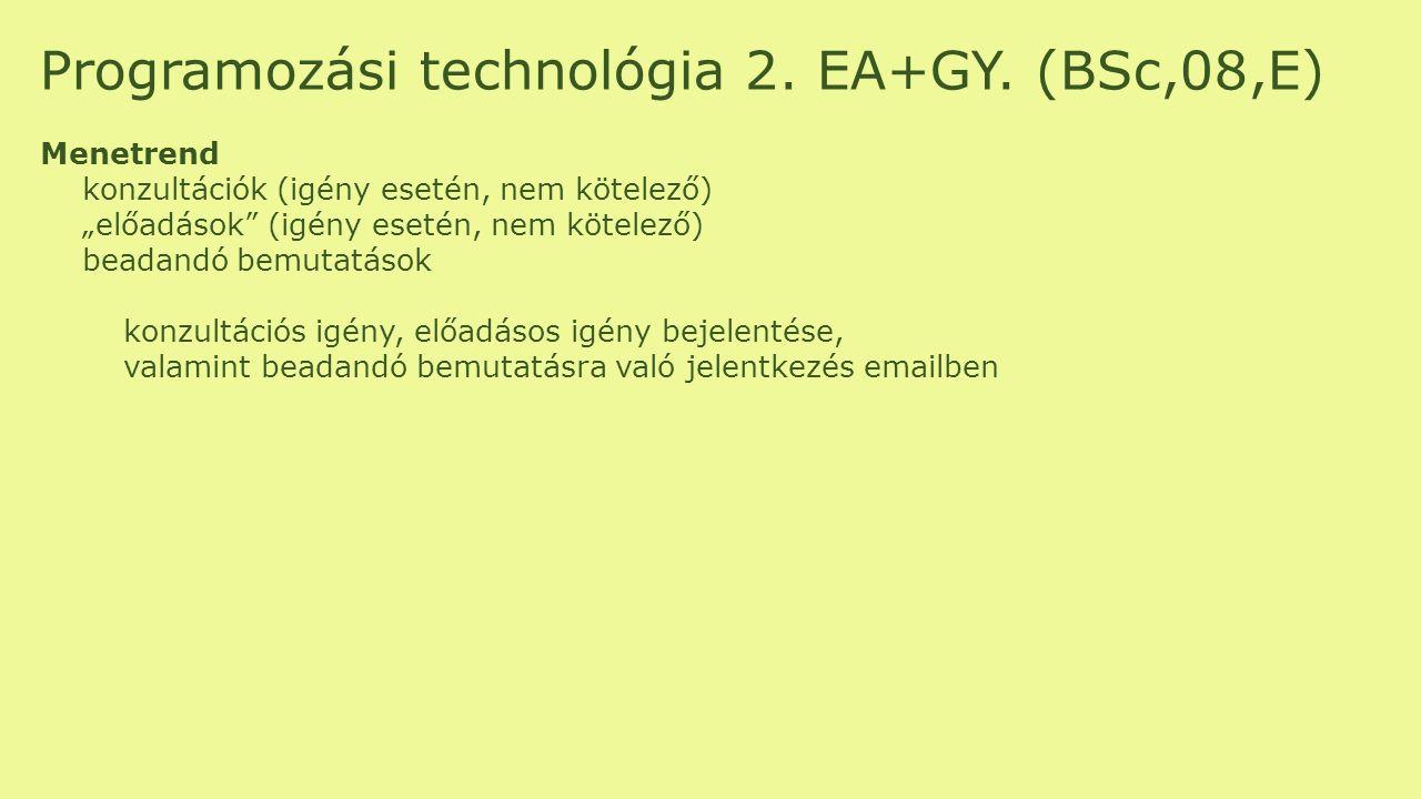 """Programozási technológia 2. EA+GY. (BSc,08,E) Menetrend konzultációk (igény esetén, nem kötelező) """"előadások"""" (igény esetén, nem kötelező) beadandó be"""