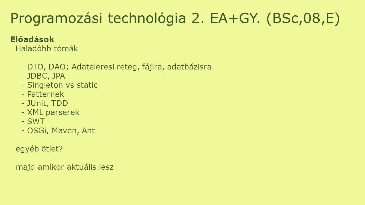 Programozási technológia 2. EA+GY. (BSc,08,E) Előadások Haladóbb témák - DTO, DAO; Adateleresi reteg, fájlra, adatbázisra - JDBC, JPA - Singleton vs s