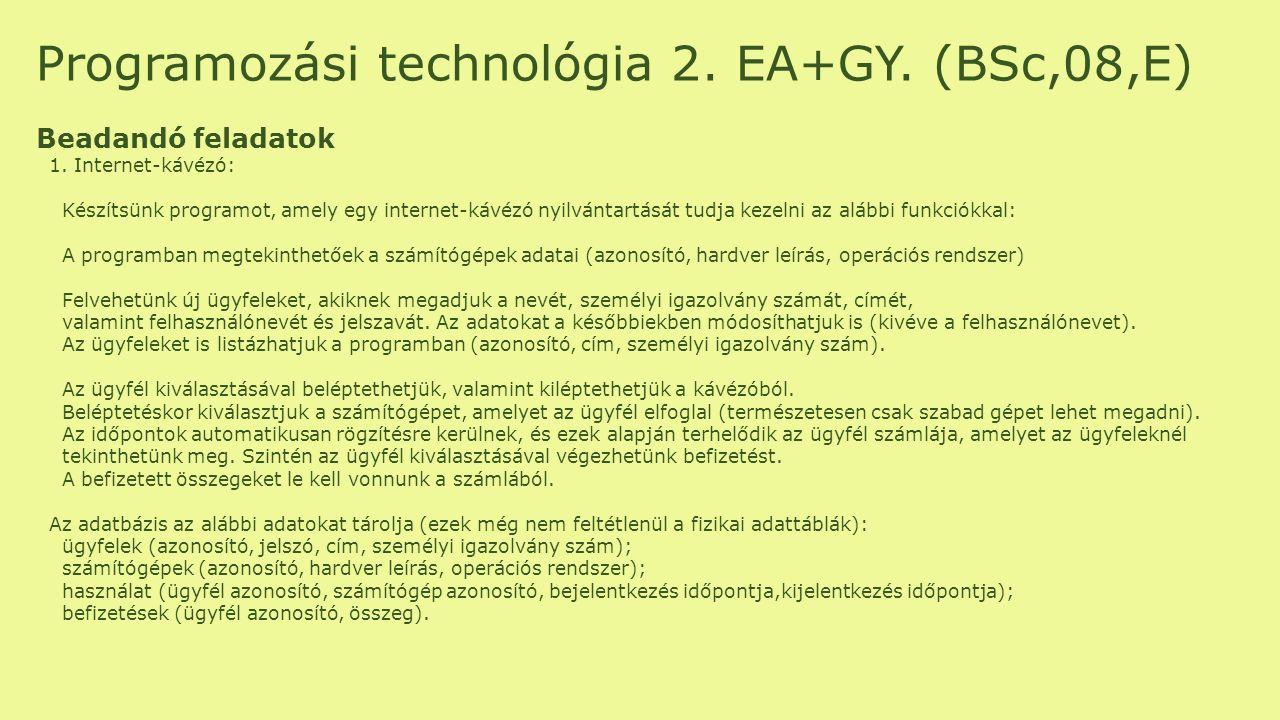 Programozási technológia 2. EA+GY. (BSc,08,E) Beadandó feladatok 1. Internet-kávézó: Készítsünk programot, amely egy internet-kávézó nyilvántartását t
