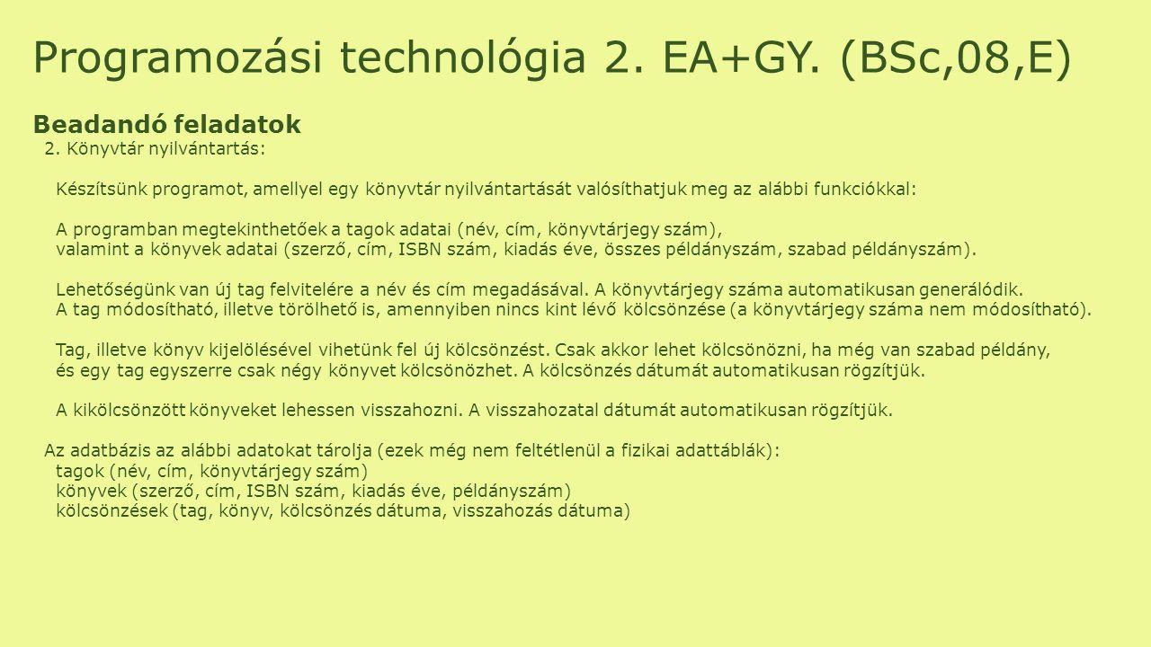 Programozási technológia 2. EA+GY. (BSc,08,E) Beadandó feladatok 2. Könyvtár nyilvántartás: Készítsünk programot, amellyel egy könyvtár nyilvántartásá