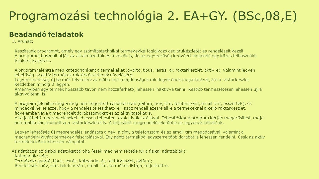 Programozási technológia 2. EA+GY. (BSc,08,E) Beadandó feladatok 3. Áruház: Készítsünk programot, amely egy számítástechnikai termékekkel foglalkozó c