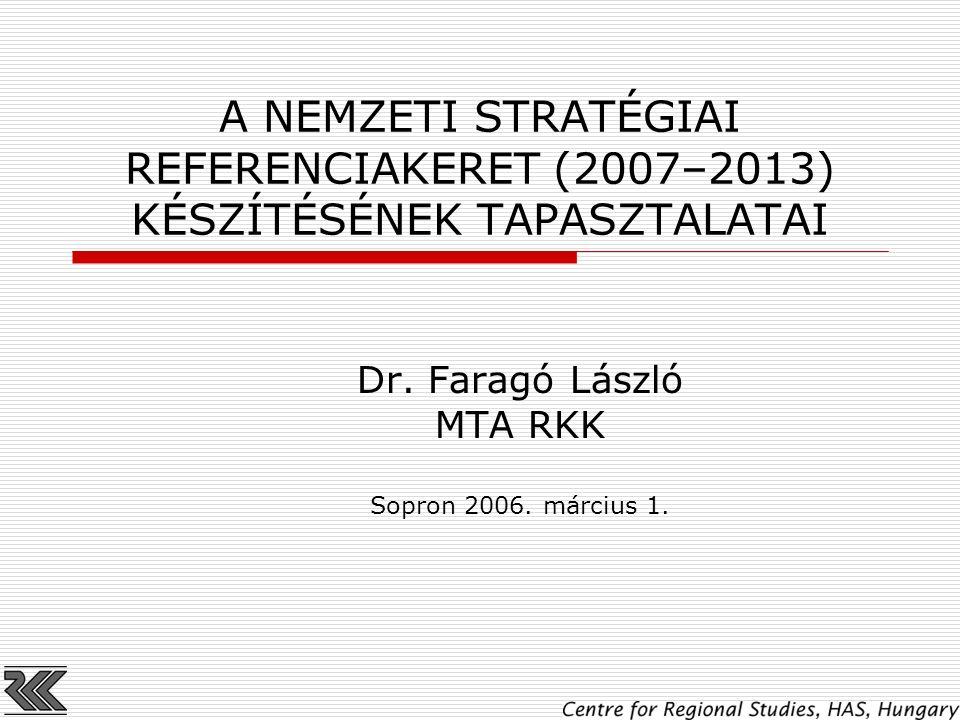 A NEMZETI STRATÉGIAI REFERENCIAKERET (2007–2013) KÉSZÍTÉSÉNEK TAPASZTALATAI Dr. Faragó László MTA RKK Sopron 2006. március 1.
