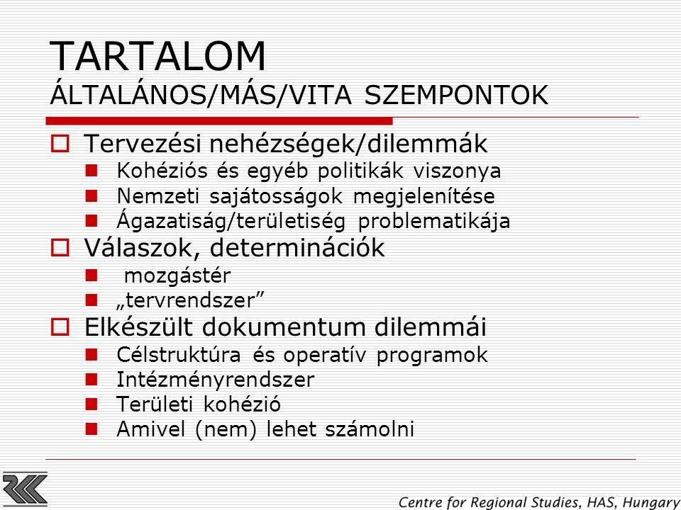 TARTALOM ÁLTALÁNOS/MÁS/VITA SZEMPONTOK  Tervezési nehézségek/dilemmák Kohéziós és egyéb politikák viszonya Nemzeti sajátosságok megjelenítése Ágazati