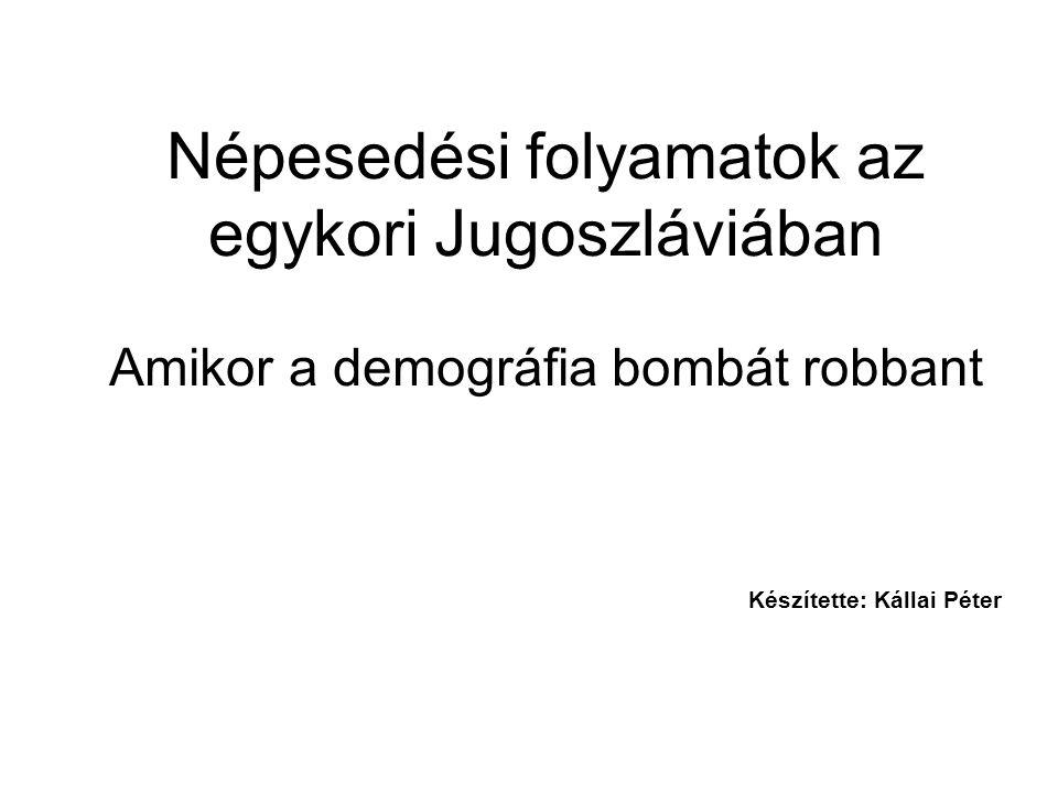 Kérdésfelvetések Demográfia: Egyéni, vagy közös utat jártak be a Jugoszlávia részegységei.