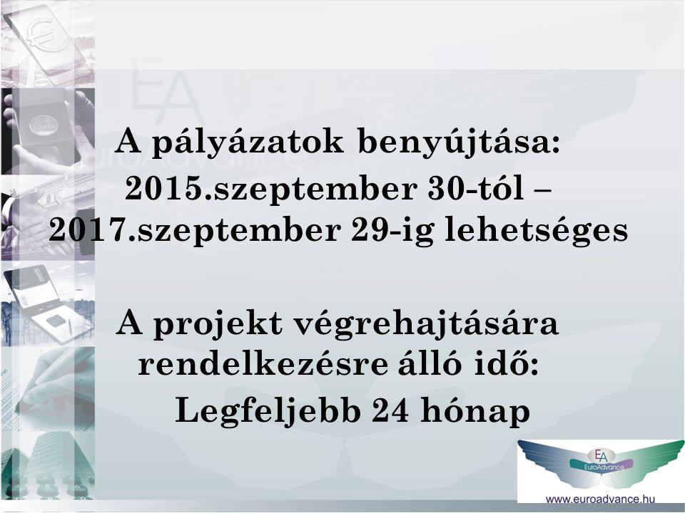 A pályázatok benyújtása: 2015.szeptember 30-tól – 2017.szeptember 29-ig lehetséges A projekt végrehajtására rendelkezésre álló idő: Legfeljebb 24 hónap