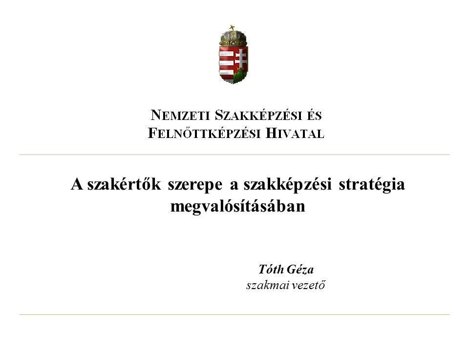 A szakértők szerepe a szakképzési stratégia megvalósításában Tóth Géza szakmai vezető