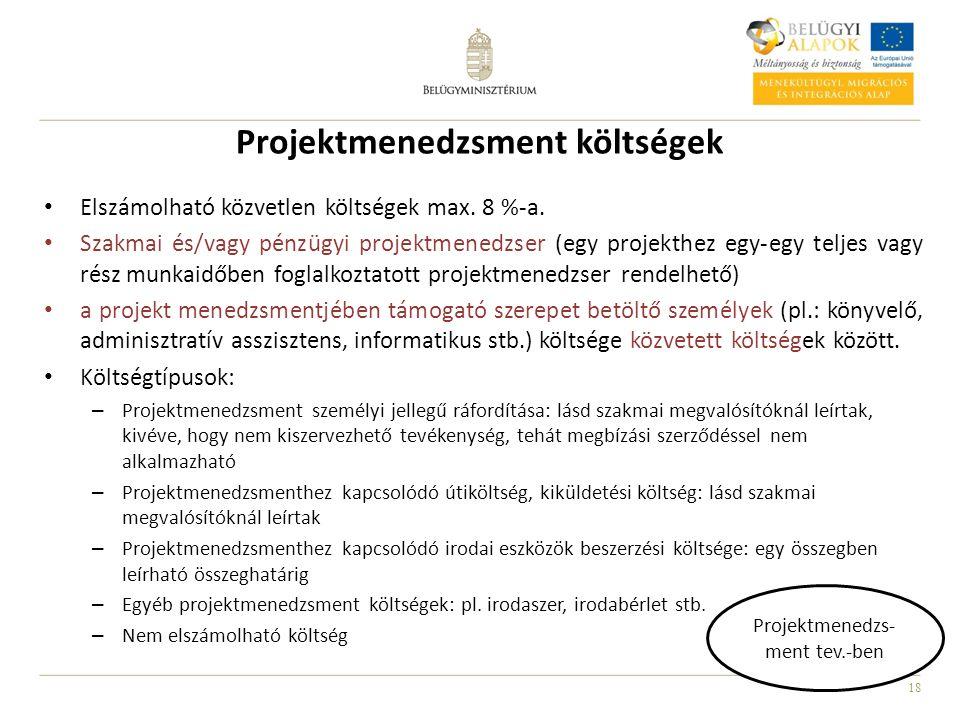 18 Projektmenedzsment költségek Elszámolható közvetlen költségek max. 8 %-a. Szakmai és/vagy pénzügyi projektmenedzser (egy projekthez egy-egy teljes