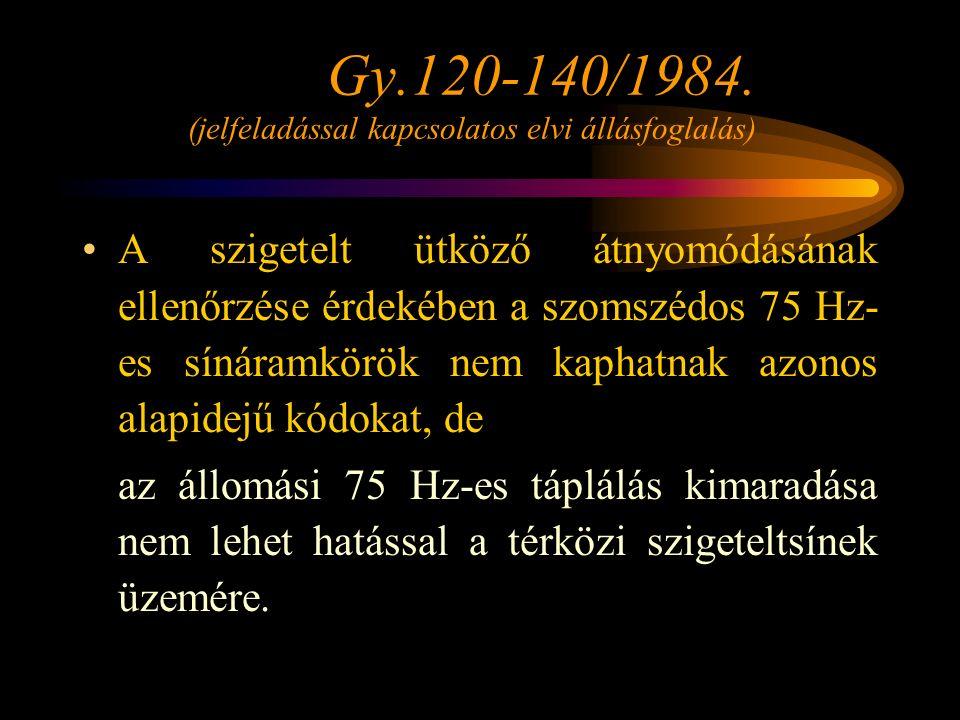 Gy.120-140/1984. (jelfeladással kapcsolatos elvi állásfoglalás) A szigetelt ütköző átnyomódásának ellenőrzése érdekében a szomszédos 75 Hz- es sínáram