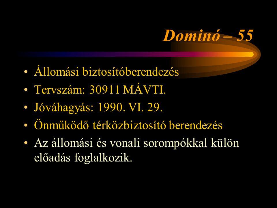 Dominó – 55 Állomási biztosítóberendezés Tervszám: 30911 MÁVTI. Jóváhagyás: 1990. VI. 29. Önműködő térközbiztosító berendezés Az állomási és vonali so