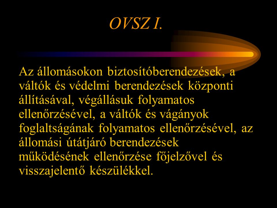 OVSZ I.Az állomásközökben önműködő térköz- vagy állomásköz biztosítás.
