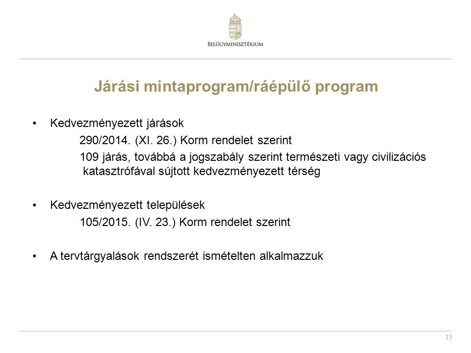 13 Járási mintaprogram/ráépülő program Kedvezményezett járások 290/2014. (XI. 26.) Korm rendelet szerint 109 járás, továbbá a jogszabály szerint termé