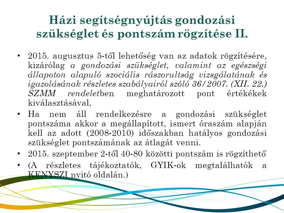 Házi segítségnyújtás gondozási szükséglet és pontszám rögzítése II. 2015. augusztus 5-től lehetőség van az adatok rögzítésére, kizárólag a gondozási s