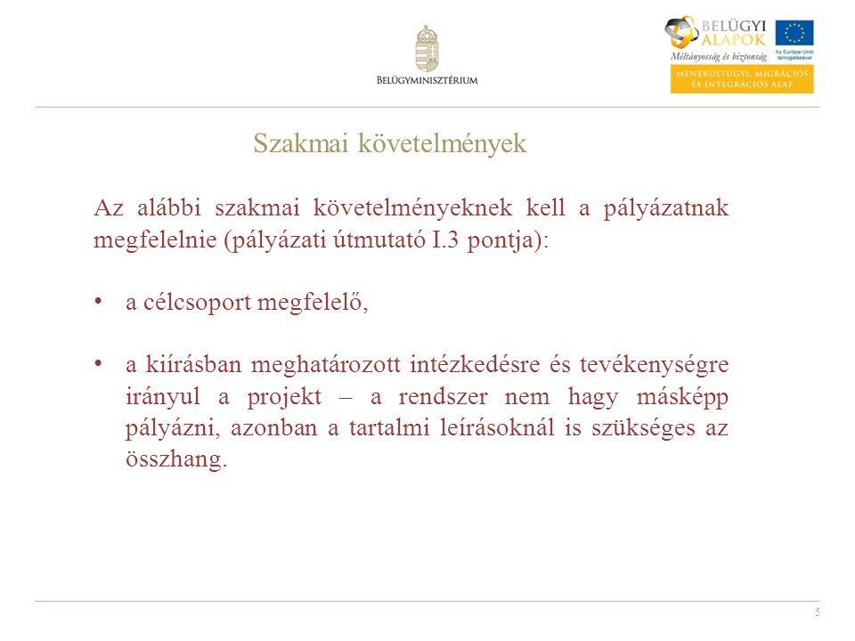 5 Az alábbi szakmai követelményeknek kell a pályázatnak megfelelnie (pályázati útmutató I.3 pontja): a célcsoport megfelelő, a kiírásban meghatározott