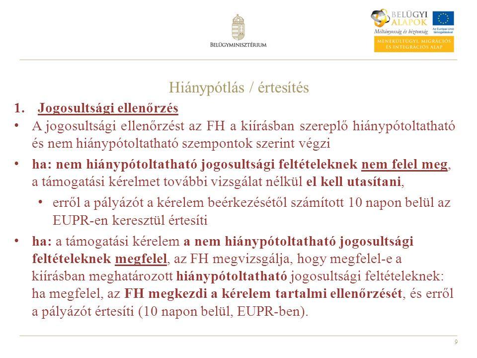 9 1.Jogosultsági ellenőrzés A jogosultsági ellenőrzést az FH a kiírásban szereplő hiánypótoltatható és nem hiánypótoltatható szempontok szerint végzi