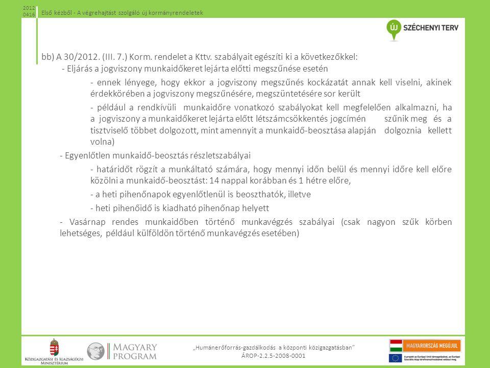"""""""Humánerőforrás-gazdálkodás a központi közigazgatásban"""" ÁROP-2.2.5-2008-0001 Első kézből - A végrehajtást szolgáló új kormányrendeletek 2012 0416 bb)"""