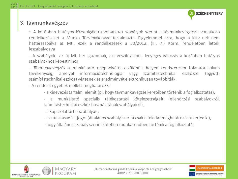 """""""Humánerőforrás-gazdálkodás a központi közigazgatásban"""" ÁROP-2.2.5-2008-0001 Első kézből - A végrehajtást szolgáló új kormányrendeletek 2012 0416 3. T"""