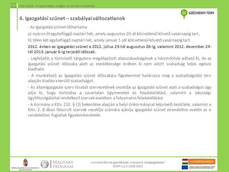 """""""Humánerőforrás-gazdálkodás a központi közigazgatásban"""" ÁROP-2.2.5-2008-0001 Első kézből - A végrehajtást szolgáló új kormányrendeletek 2012 0416 4. I"""