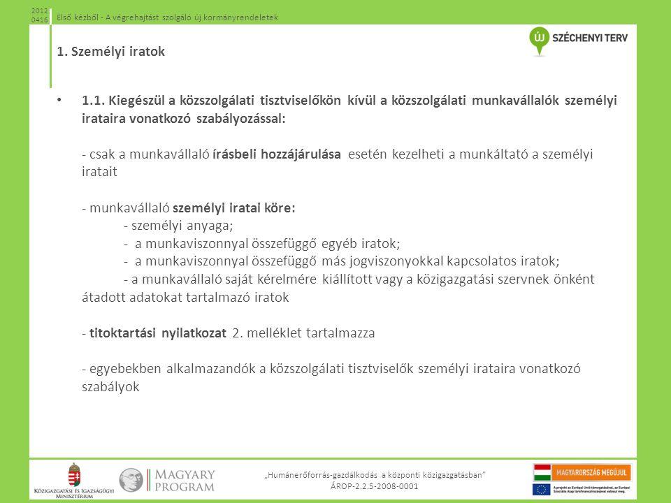 """""""Humánerőforrás-gazdálkodás a központi közigazgatásban"""" ÁROP-2.2.5-2008-0001 Első kézből - A végrehajtást szolgáló új kormányrendeletek 2012 0416 1.1."""