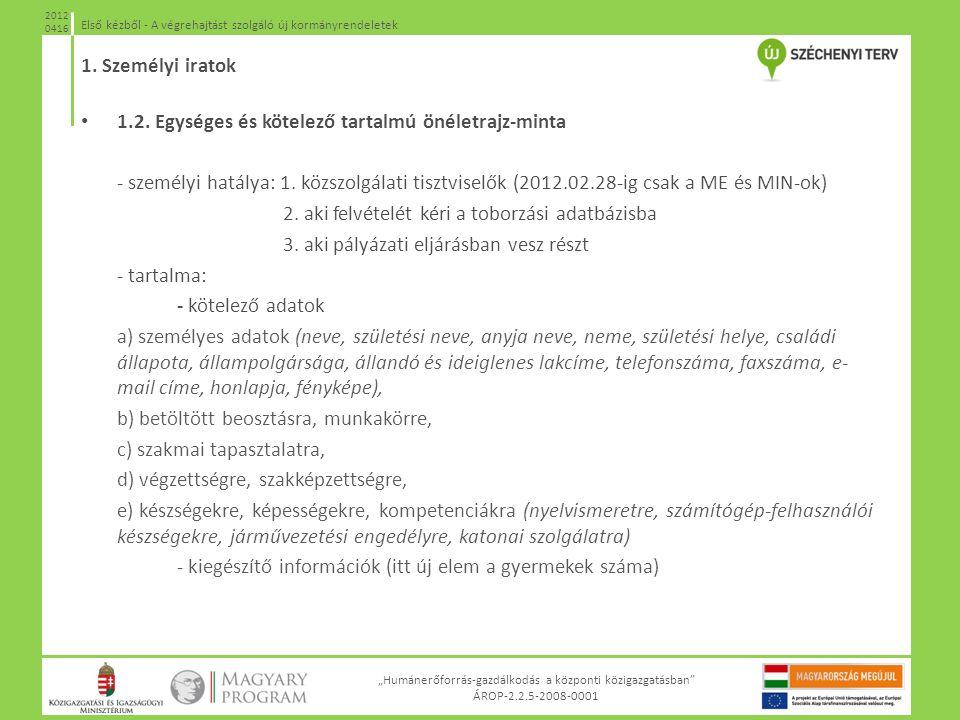 """""""Humánerőforrás-gazdálkodás a központi közigazgatásban"""" ÁROP-2.2.5-2008-0001 Első kézből - A végrehajtást szolgáló új kormányrendeletek 2012 0416 1.2."""
