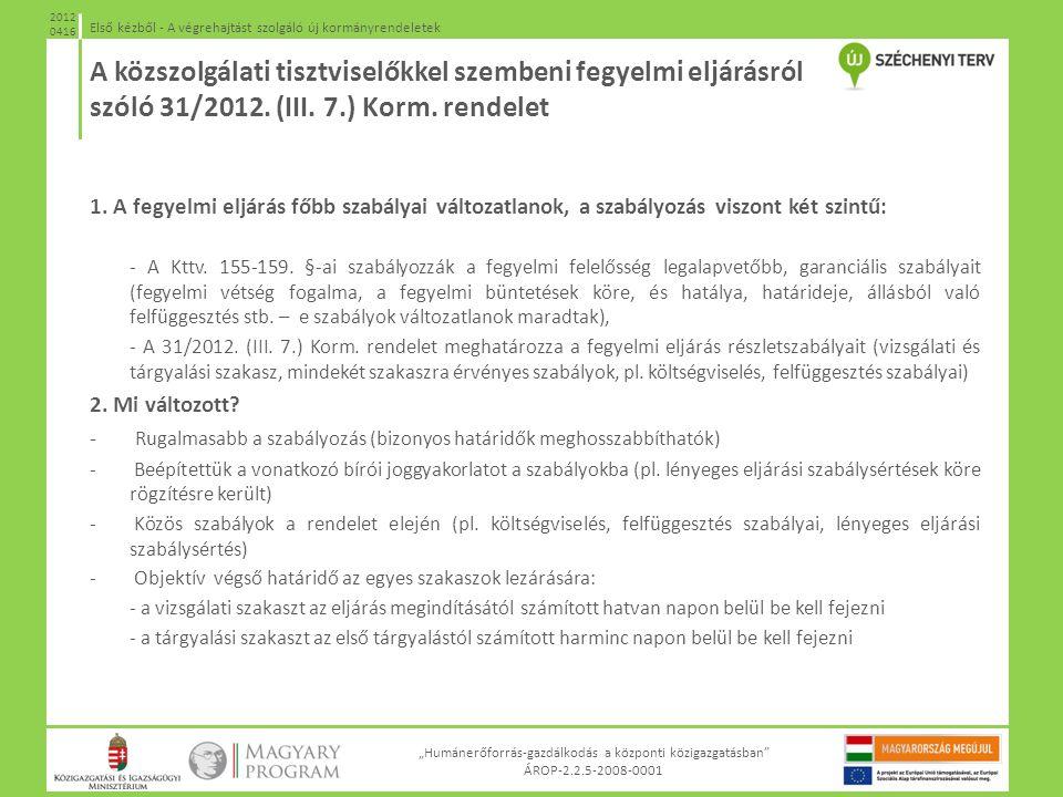 """""""Humánerőforrás-gazdálkodás a központi közigazgatásban"""" ÁROP-2.2.5-2008-0001 Első kézből - A végrehajtást szolgáló új kormányrendeletek 2012 0416 1. A"""