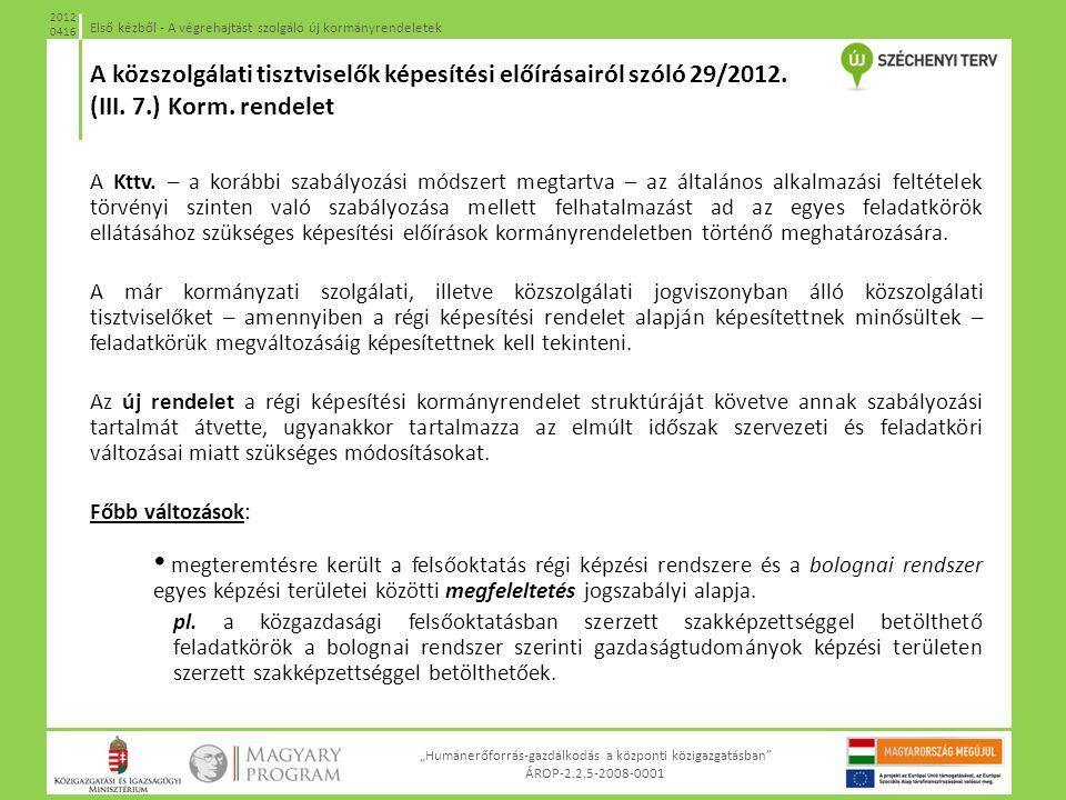 """""""Humánerőforrás-gazdálkodás a központi közigazgatásban"""" ÁROP-2.2.5-2008-0001 Első kézből - A végrehajtást szolgáló új kormányrendeletek 2012 0416 A Kt"""