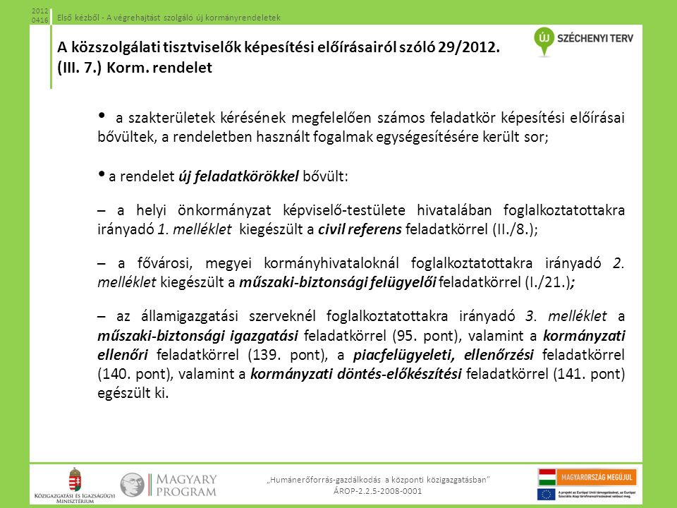 """""""Humánerőforrás-gazdálkodás a központi közigazgatásban"""" ÁROP-2.2.5-2008-0001 Első kézből - A végrehajtást szolgáló új kormányrendeletek 2012 0416 a sz"""